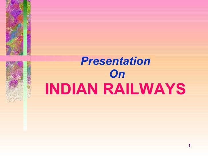 Presentation  On INDIAN   RAILWAYS