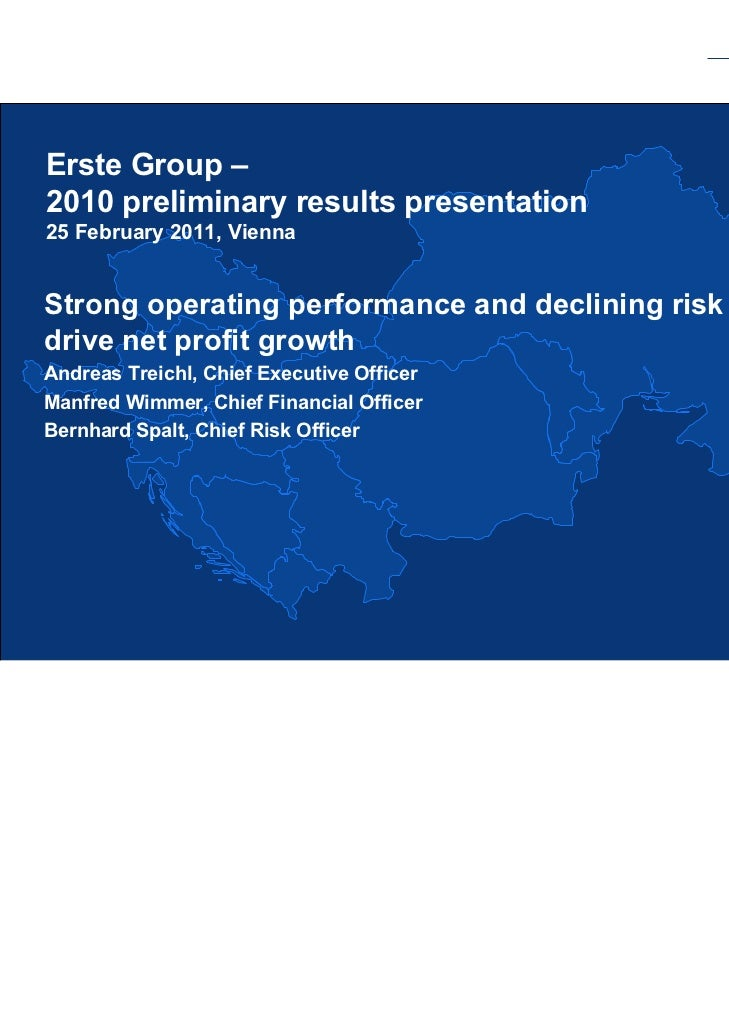 Erste Group –2010 preliminary results presentation25 February 2011, ViennaStrong operating performance and declining risk ...