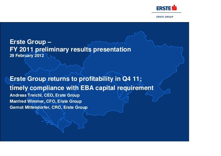 Erste Group –FY 2011 preliminary results presentation29 February 2012Erste Group returns to profitability in Q4 11;timely ...