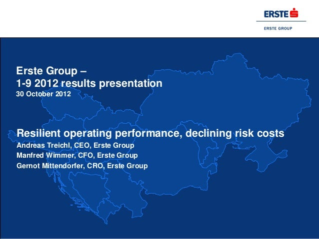 Erste Group –1-9 2012 results presentation30 October 2012Resilient operating performance, declining risk costsAndreas Trei...