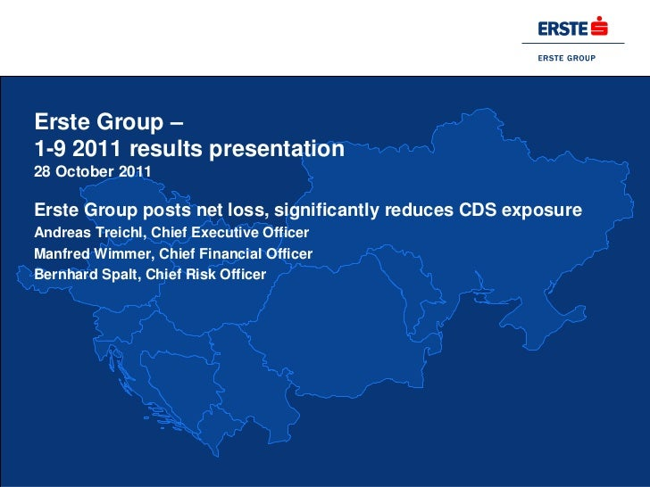 Erste Group –1-9 2011 results presentation28 October 2011Erste Group posts net loss, significantly reduces CDS exposureAnd...