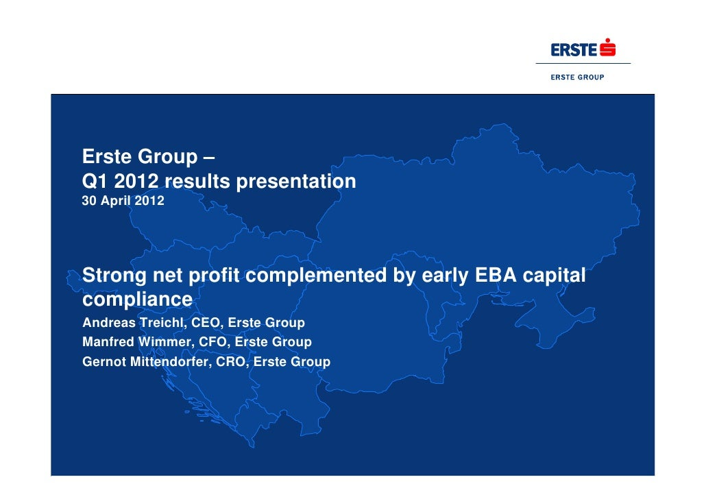 Erste Group –Q1 2012 results presentation30 April 2012Strong net profit complemented by early EBA capitalcomplianceAndreas...