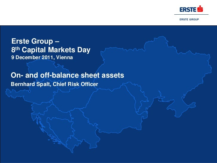 Erste Group –8th Capital Markets Day9 December 2011, ViennaOn- and off-balance sheet assetsBernhard Spalt, Chief Risk Offi...