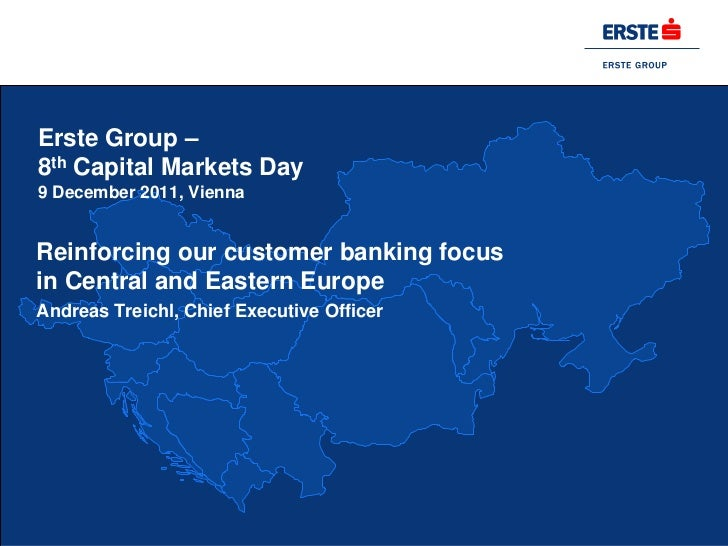 Erste Group –8th Capital Markets Day9 December 2011, ViennaReinforcing our customer banking focusin Central and Eastern Eu...