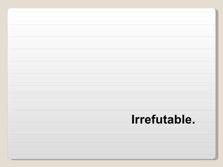 Irrefutable.