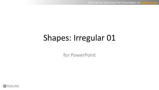 Shapes: Irregular 01 for PowerPoint Click here to Download the Presentation at: indezine.com