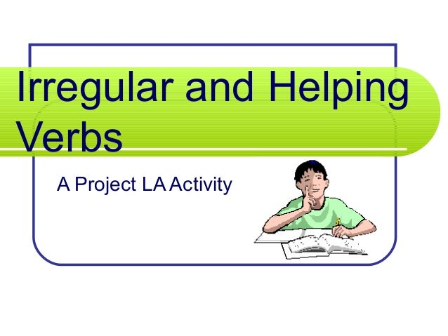 Irregular and HelpingVerbsA Project LA Activity