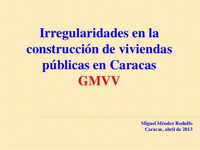 Irregularidades en laconstrucción de viviendas   públicas en Caracas         GMVV                   Miguel Méndez Rodulfo ...