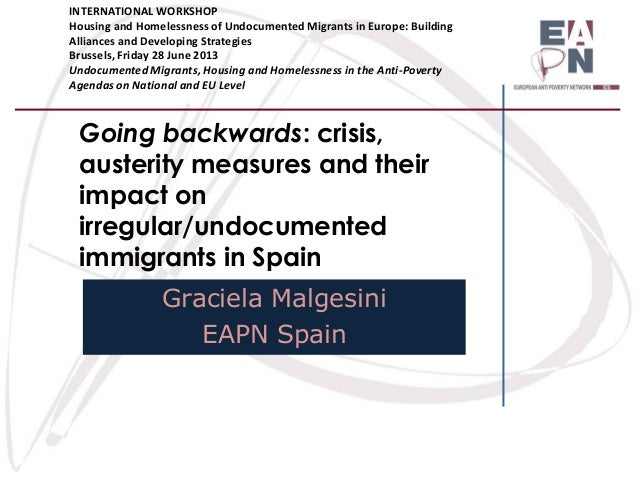 Going backwards: crisis, austerity measures and their impact on irregular/undocumented immigrants in Spain Graciela Malges...