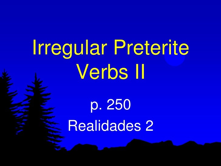 Irregular Preterite     Verbs II      p. 250    Realidades 2