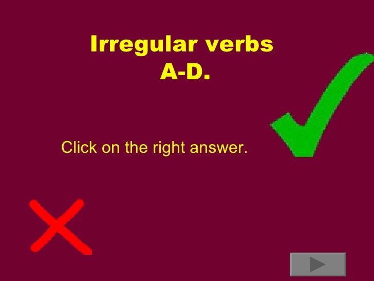 Irregular verbs  A-D. Click on the right answer.
