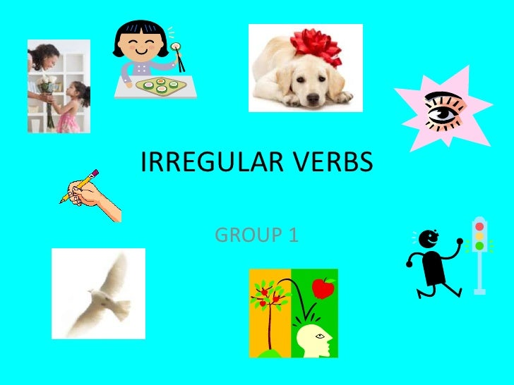 IRREGULAR VERBS<br />GROUP 1<br />