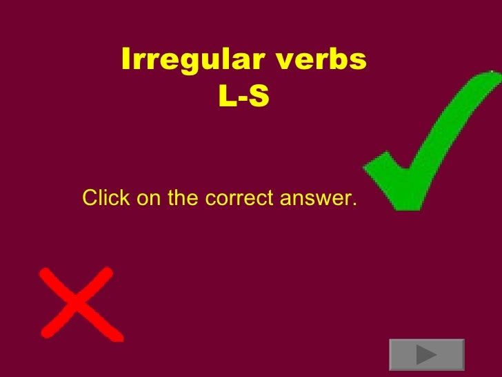 Irregular verbs L-S Click on the correct answer.