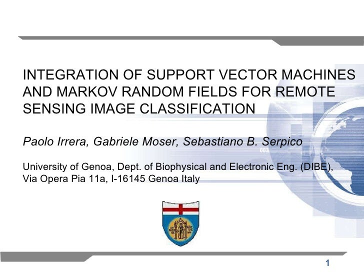 INTEGRATION OF SUPPORT VECTOR MACHINES  AND MARKOV RANDOM FIELDS FOR REMOTE  SENSING IMAGE CLASSIFICATION Paolo Irrera, Ga...