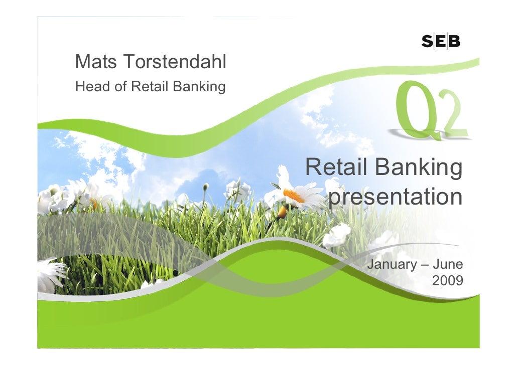 Mats Torstendahl Head of Retail Banking                              Retail Banking                           presentation...