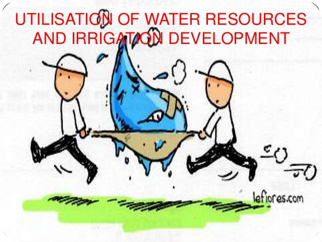UTILISATION OF WATER RESOURCES AND IRRIGATION DEVELOPMENT