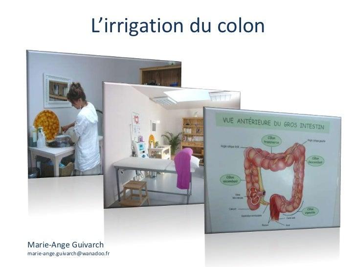 L'irrigation du colon<br />Marie-Ange Guivarch marie-ange.guivarch@wanadoo.fr<br />