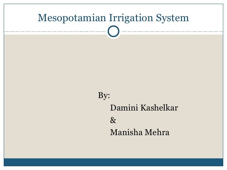 messopotamian irrigation systems Irrigation is the artificial application of water to the soil in order ensure an  with  archaeological evidence of irrigation in mesopotamia and egypt as far back as  the  sophisticated irrigation and storage systems were developed, including the .