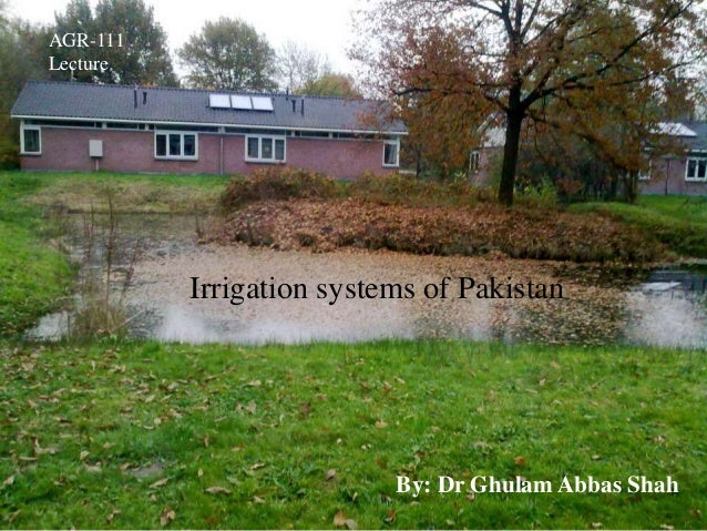 AGR-111 Lecture Irrigation systems of Pakistan By: Dr Ghulam Abbas Shah