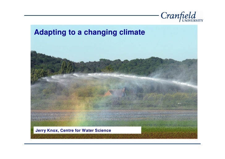 Adapting to a changing climate     Jerry Knox, Centre for Water Science