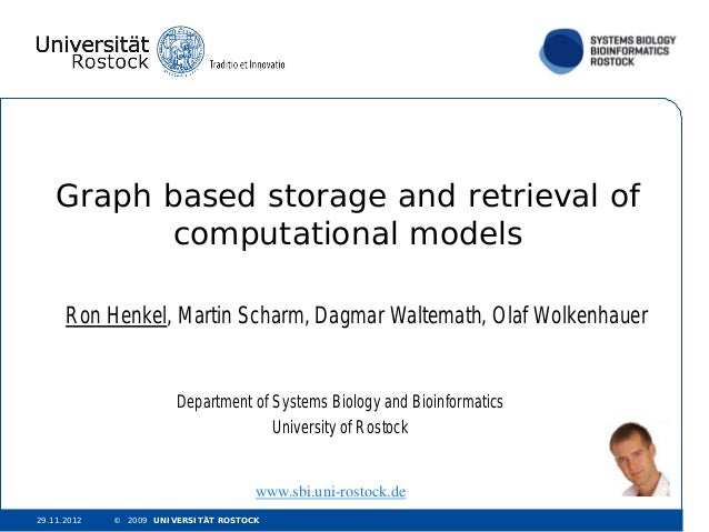 Graph based storage and retrieval of           computational models      Ron Henkel, Martin Scharm, Dagmar Waltemath, Olaf...