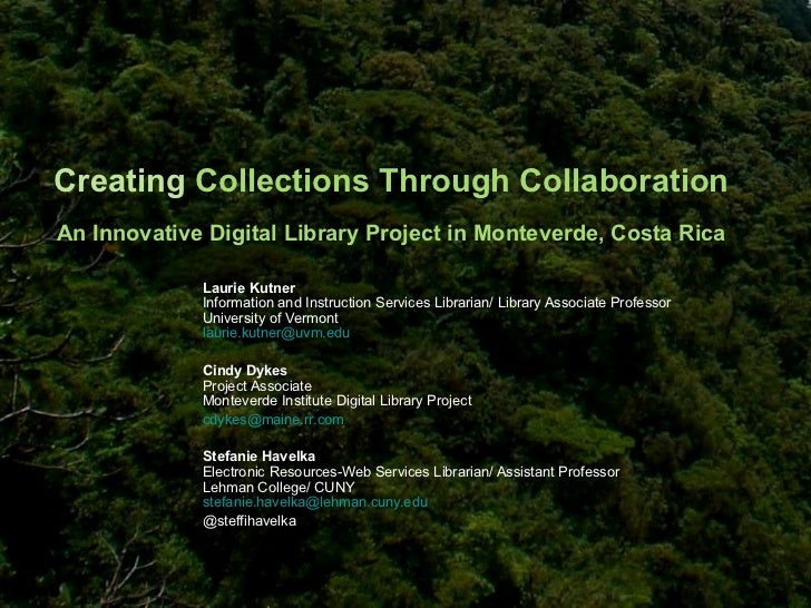 Creating  Collections Through Collaboration An Innovative Digital Library Project in Monteverde, Costa Rica <ul><ul><ul><l...