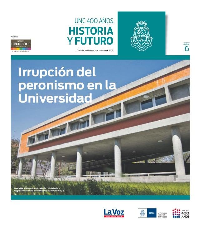 Auspicia: capítulo UNC 4OO AÑOS HISTORIA Y FUTURO Irrupción del peronismo en la Universidad Córdoba, miércoles 3 de octubr...