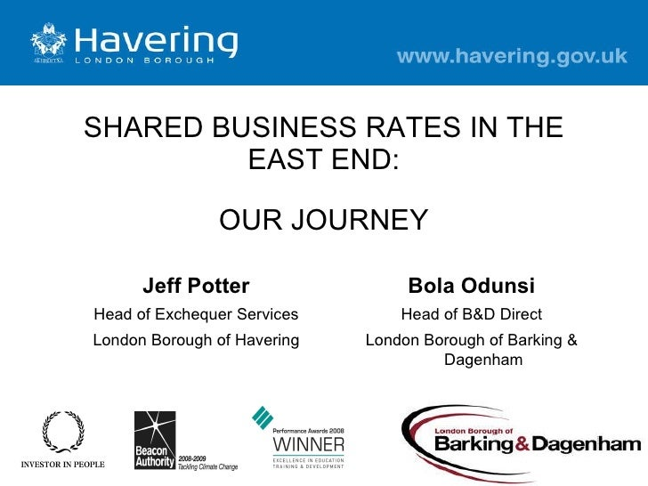SHARED BUSINESS RATES IN THE EAST END: OUR JOURNEY London Borough of Barking & Dagenham London Borough of Havering Head of...