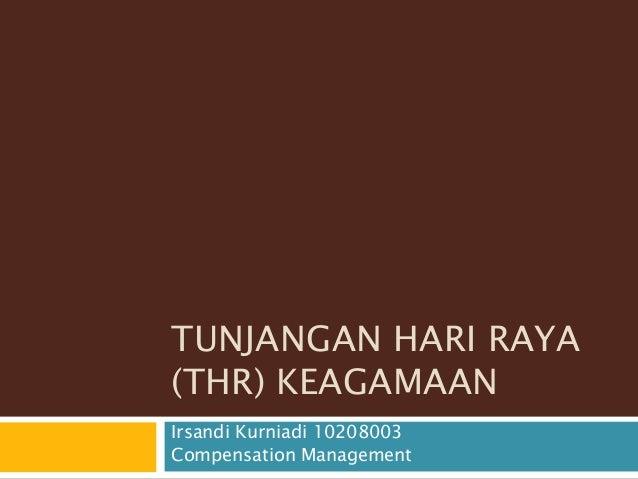 TUNJANGAN HARI RAYA (THR) KEAGAMAAN Irsandi Kurniadi 10208003 Compensation Management