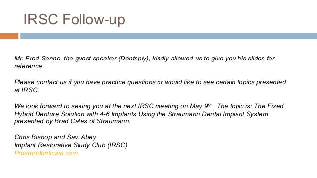 IRSC Follow-upMr. Fred Senne, the guest speaker (Dentsply), kindly allowed us to give you his slides forreference.Please c...