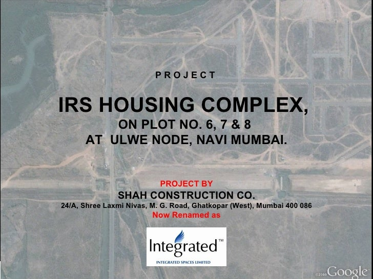 P R O J E C T  IRS HOUSING COMPLEX,  ON PLOT NO. 6, 7 & 8  AT  ULWE NODE, NAVI MUMBAI. PROJECT BY SHAH CONSTRUCTION CO. 24...