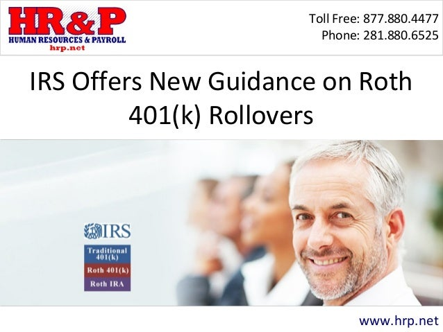 Toll Free: 877.880.4477 Phone: 281.880.6525  IRS Offers New Guidance on Roth 401(k) Rollovers  www.hrp.net