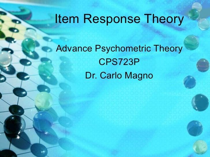 Item Response TheoryAdvance Psychometric Theory          CPS723P      Dr. Carlo Magno