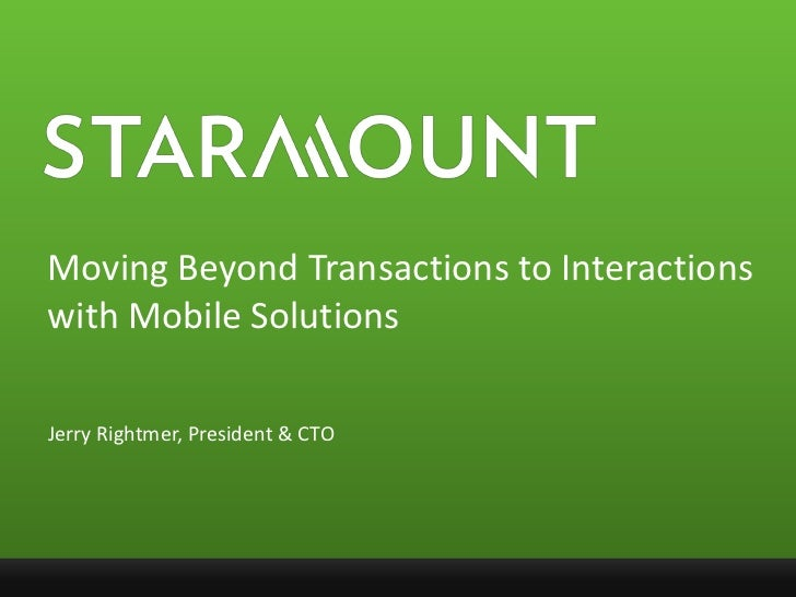 Moving Beyond Transactions to Interactions with Mobile Solutions<br />Jerry Rightmer, President & CTO<br />