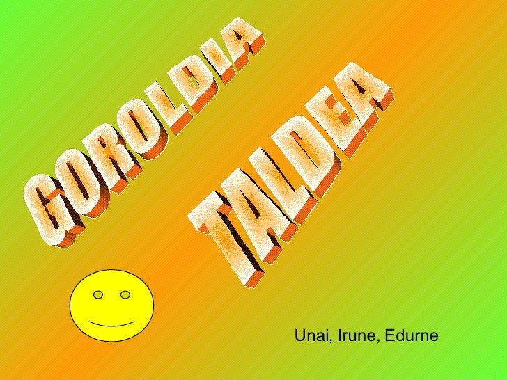 GOROLDIA  TALDEA Unai, Irune, Edurne