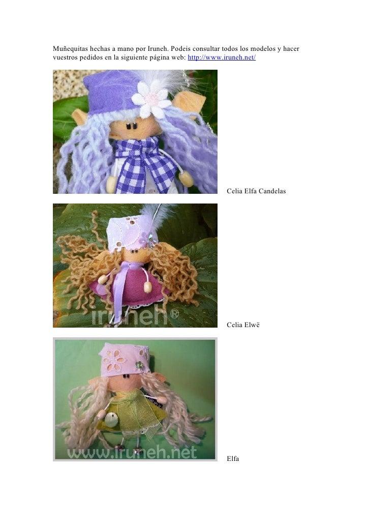 Muñequitas hechas a mano por Iruneh. Podeis consultar todos los modelos y hacervuestros pedidos en la siguiente página web...
