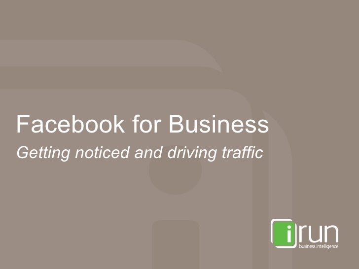 Facebook for Business Getting noticed and driving traffic