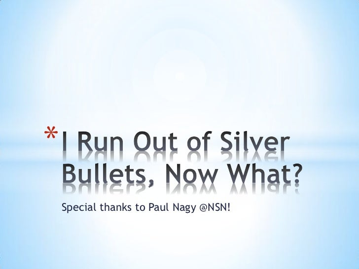 I Run Out Of Silver Bullets, Now What?