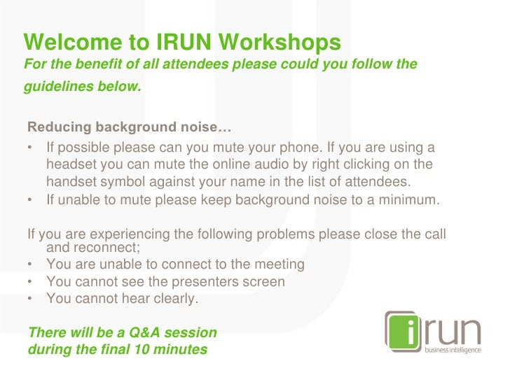 Welcome to IRUN WorkshopsFor the benefit of all attendees please could you follow the guidelines below.<br />Reducing back...