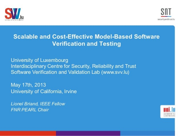 Scalable and Cost-Effective Model-Based SoftwareVerification and TestingUniversity of LuxembourgInterdisciplinary Centre f...
