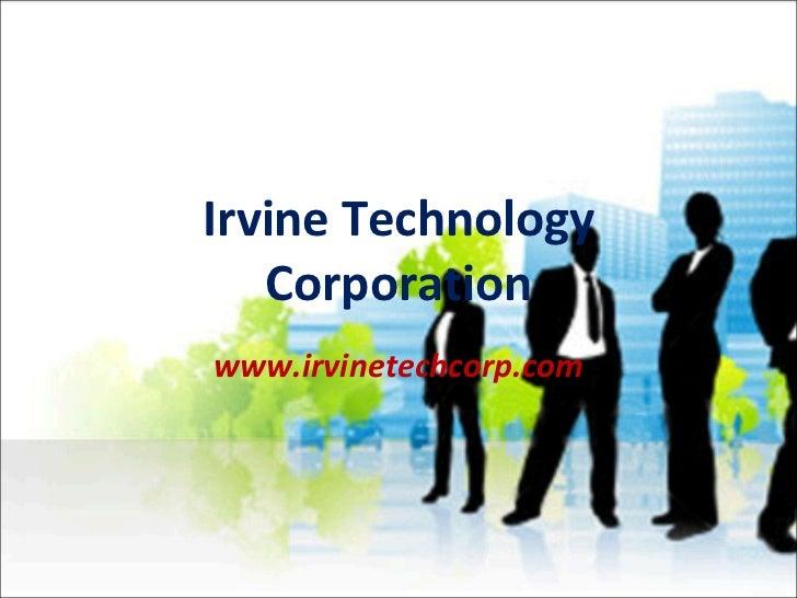 Irvine Technology Corporation www.irvinetechcorp.com