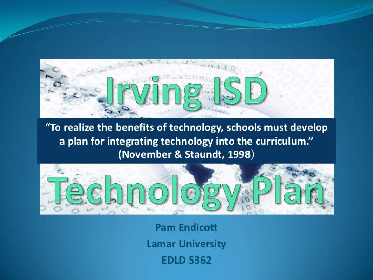 """Irving ISD Technology Plan<br />""""To realize the benefits of technology, schools must develop a plan for integrating techno..."""