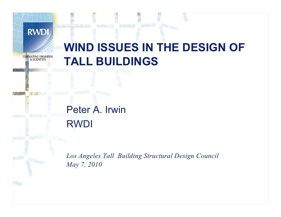 WIND ISSUES IN THE DESIGN OF TALL BUILDINGS    Peter A. Irwin RWDI   Los Angeles Tall Building Structural Design Council M...