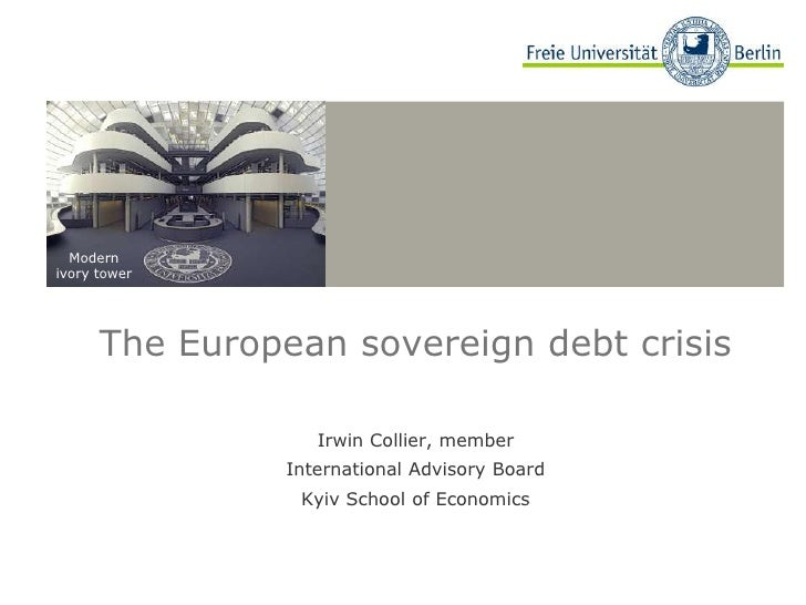 The European sovereign debt crisis<br />Irwin Collier, member<br />International Advisory Board<br />Kyiv School of Econom...