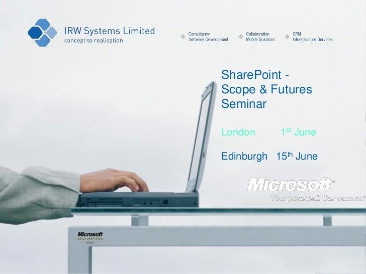 SharePoint -Scope & FuturesSeminarLondon     1st JuneEdinburgh 15th June