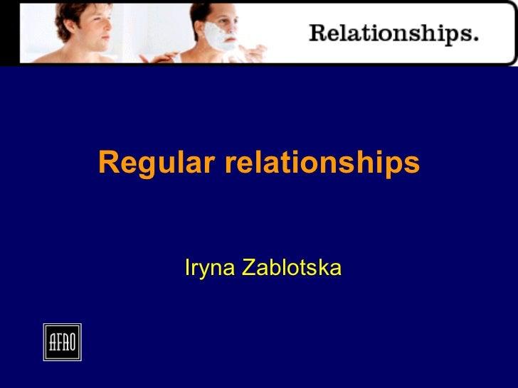 Regular relationships Iryna Zablotska