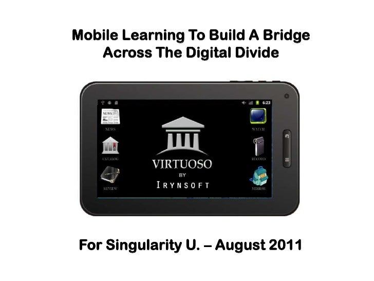 Mobile Learning To Build A Bridge<br />Across The Digital Divide<br />For Singularity U. – August 2011<br />