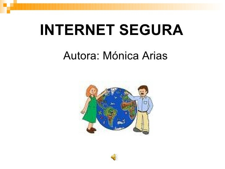 INTERNET SEGURA Autora: Mónica Arias