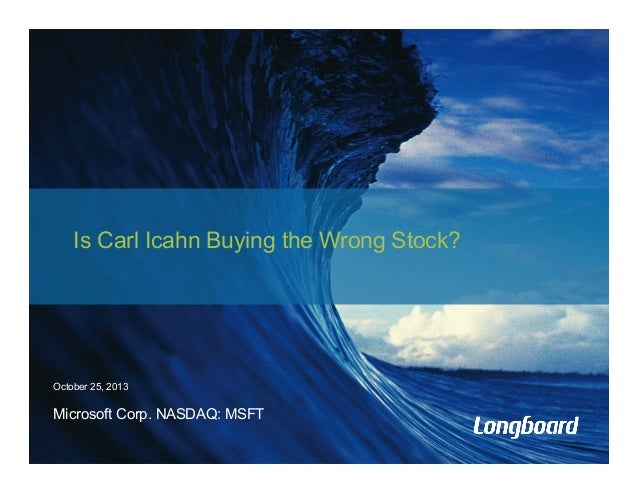 Is Carl Icahn Buying the Wrong Stock?  October 25, 2013  Microsoft Corp. NASDAQ: MSFT
