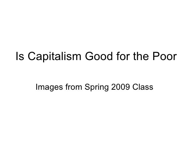Is Capitalism Good for the Poor Images from Spring 2009 Class